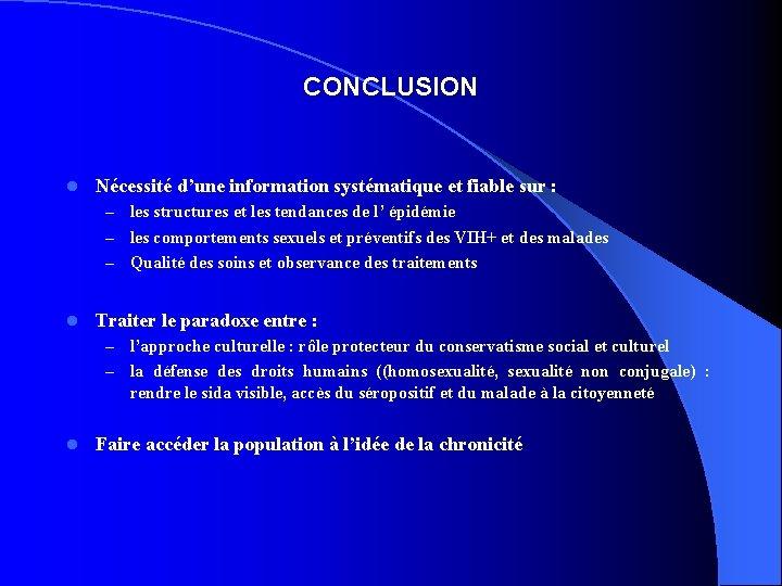 CONCLUSION l Nécessité d'une information systématique et fiable sur : les structures et les