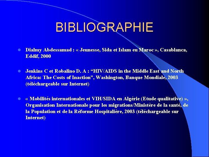 BIBLIOGRAPHIE l Dialmy Abdessamad : « Jeunesse, Sida et Islam eu Maroc » ,