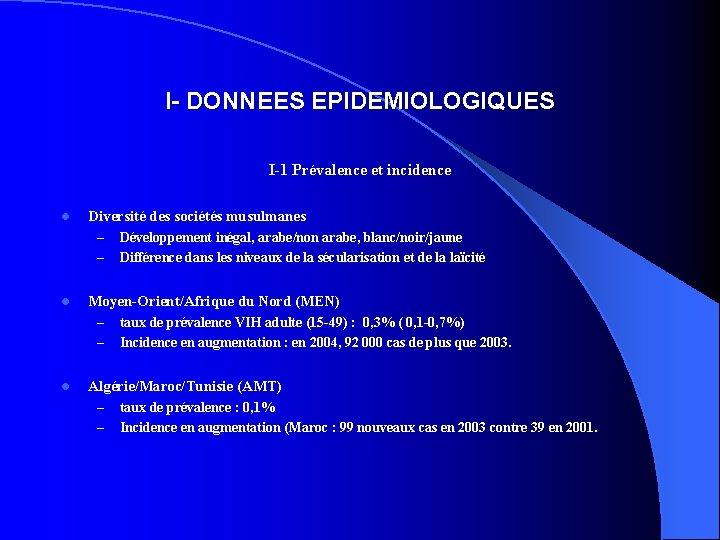 I- DONNEES EPIDEMIOLOGIQUES I-1 Prévalence et incidence l Diversité des sociétés musulmanes – –