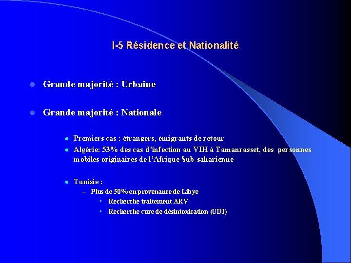 I-5 Résidence et Nationalité l Grande majorité : Urbaine l Grande majorité : Nationale