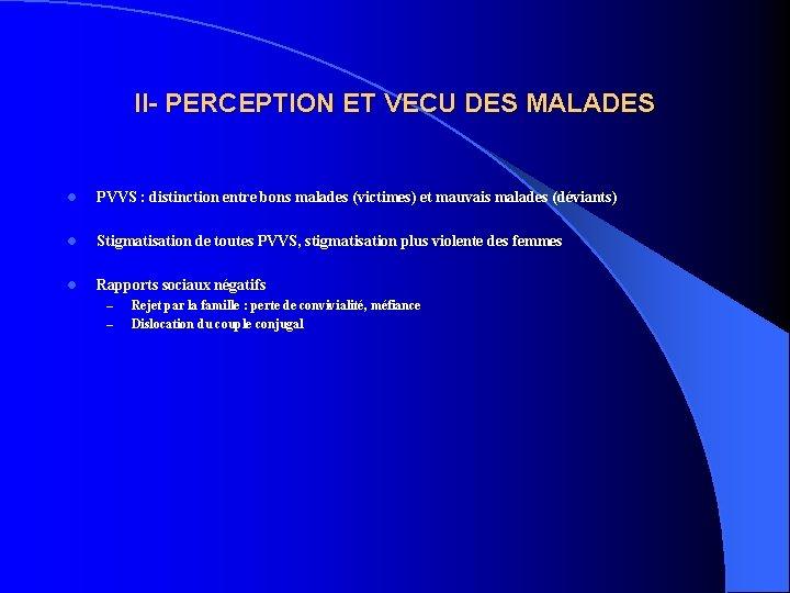 II- PERCEPTION ET VECU DES MALADES l PVVS : distinction entre bons malades (victimes)