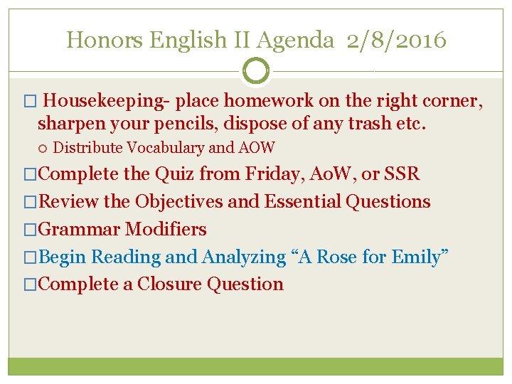 Honors English II Agenda 2/8/2016 � Housekeeping- place homework on the right corner, sharpen