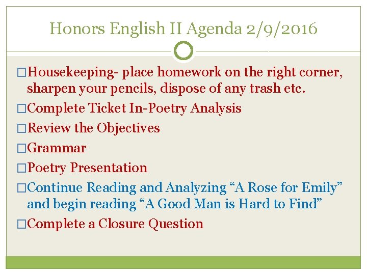 Honors English II Agenda 2/9/2016 �Housekeeping- place homework on the right corner, sharpen your