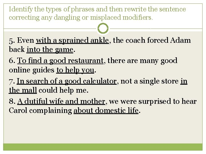 Identify the types of phrases and then rewrite the sentence correcting any dangling or