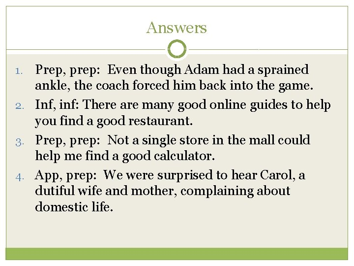 Answers Prep, prep: Even though Adam had a sprained ankle, the coach forced him