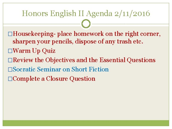 Honors English II Agenda 2/11/2016 �Housekeeping- place homework on the right corner, sharpen your