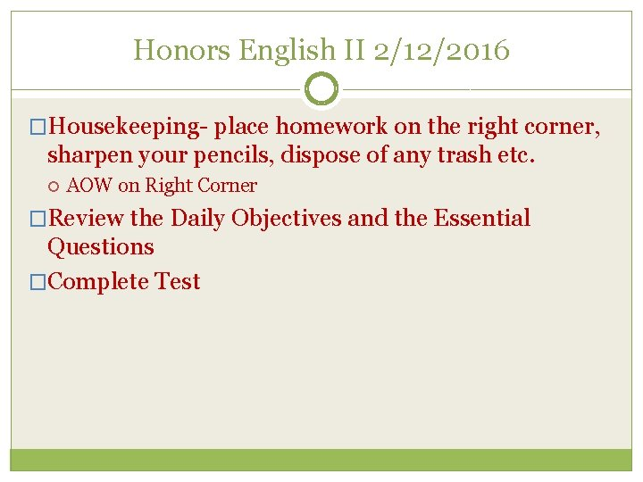Honors English II 2/12/2016 �Housekeeping- place homework on the right corner, sharpen your pencils,