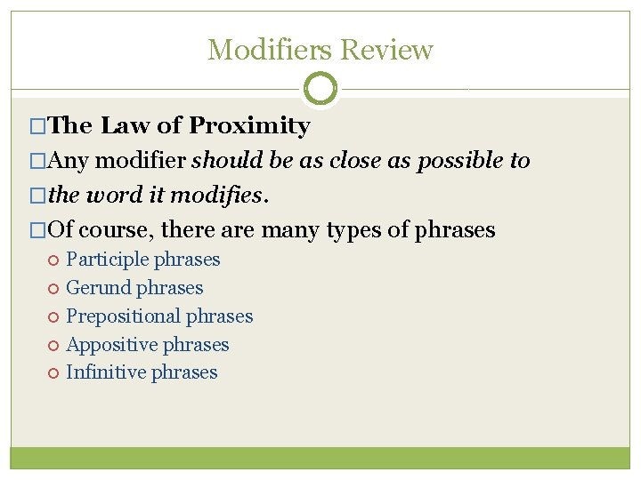 Modifiers Review �The Law of Proximity �Any modifier should be as close as possible
