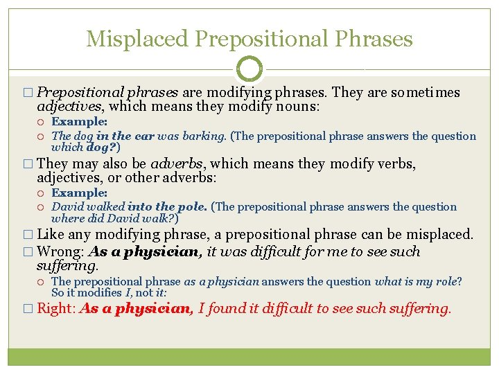 Misplaced Prepositional Phrases � Prepositional phrases are modifying phrases. They are sometimes adjectives, which