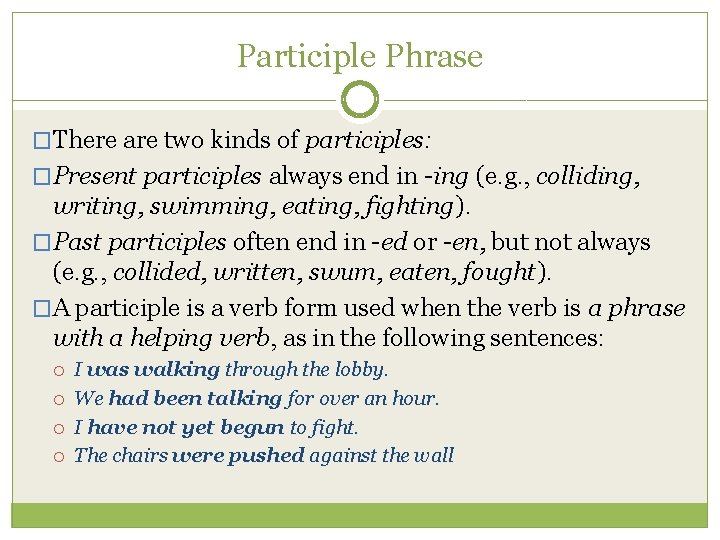 Participle Phrase �There are two kinds of participles: �Present participles always end in -ing