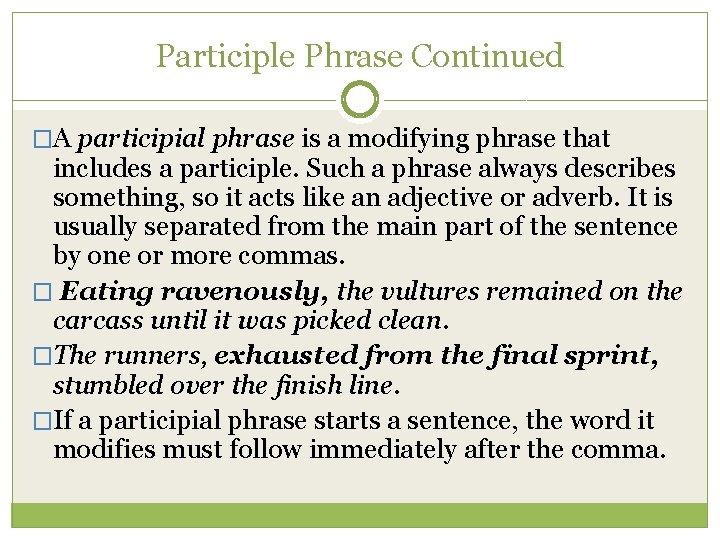 Participle Phrase Continued �A participial phrase is a modifying phrase that includes a participle.