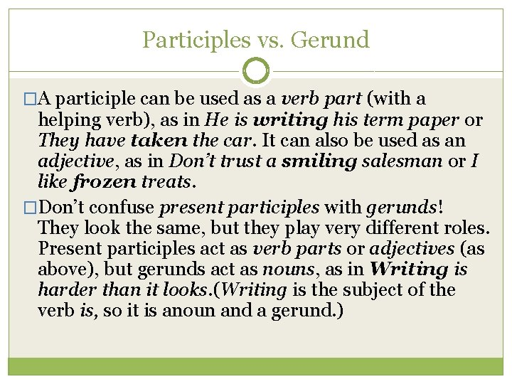 Participles vs. Gerund �A participle can be used as a verb part (with a