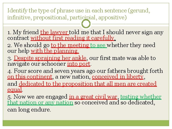 Identify the type of phrase use in each sentence (gerund, infinitive, prepositional, participial, appositive)
