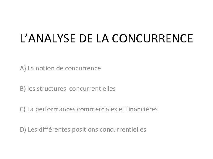 L'ANALYSE DE LA CONCURRENCE A) La notion de concurrence B) les structures concurrentielles C)