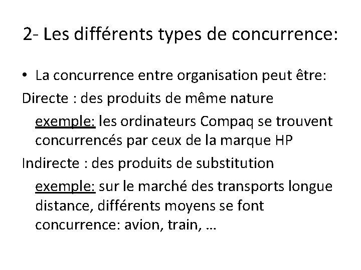 2 - Les différents types de concurrence: • La concurrence entre organisation peut être: