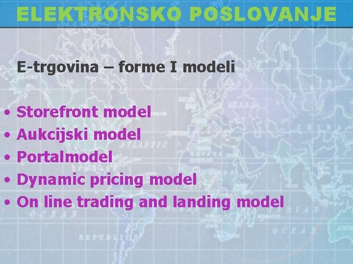 ELEKTRONSKO POSLOVANJE E-trgovina – forme I modeli • • • Storefront model Aukcijski model