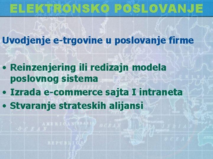 ELEKTRONSKO POSLOVANJE Uvodjenje e-trgovine u poslovanje firme • Reinzenjering ili redizajn modela poslovnog sistema