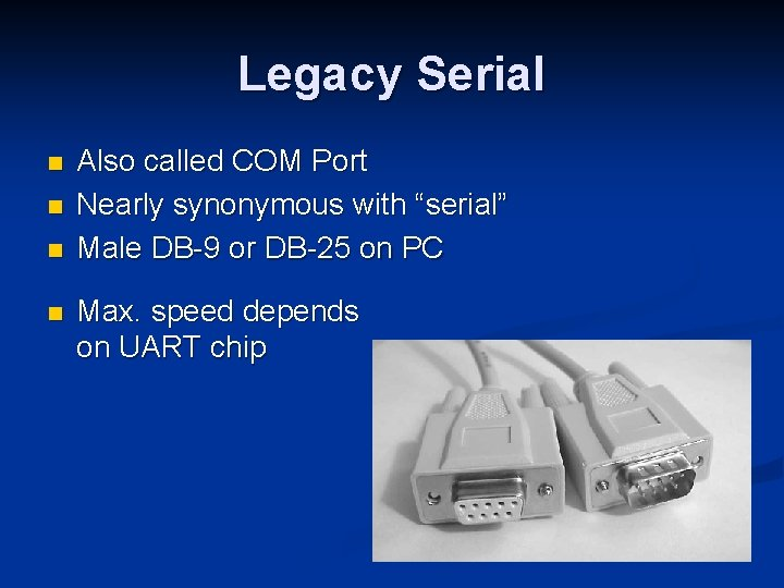 """Legacy Serial n n Also called COM Port Nearly synonymous with """"serial"""" Male DB-9"""