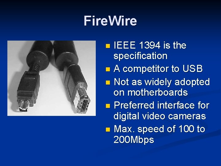 Fire. Wire IEEE 1394 is the specification n A competitor to USB n Not