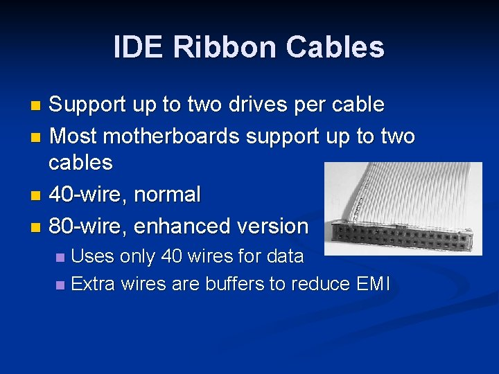 IDE Ribbon Cables Support up to two drives per cable n Most motherboards support