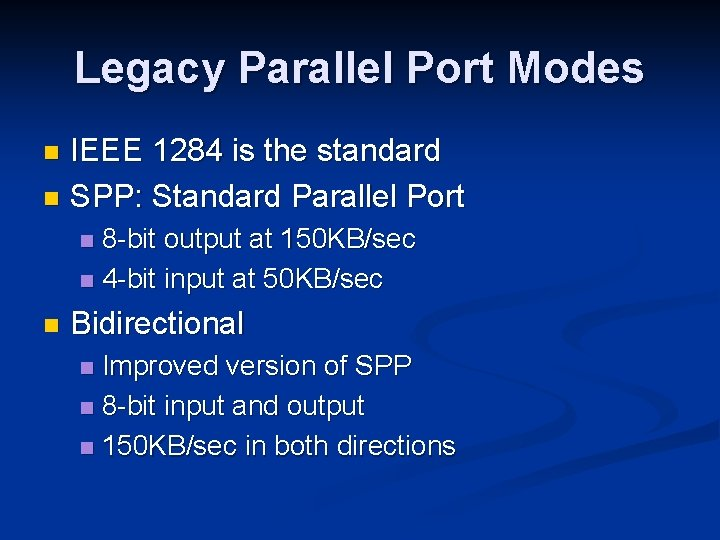 Legacy Parallel Port Modes IEEE 1284 is the standard n SPP: Standard Parallel Port