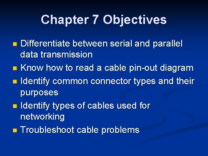 Chapter 7 Objectives Differentiate between serial and parallel data transmission n Know how to