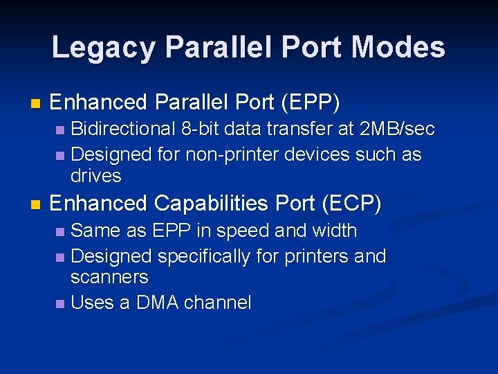 Legacy Parallel Port Modes n Enhanced Parallel Port (EPP) Bidirectional 8 -bit data transfer