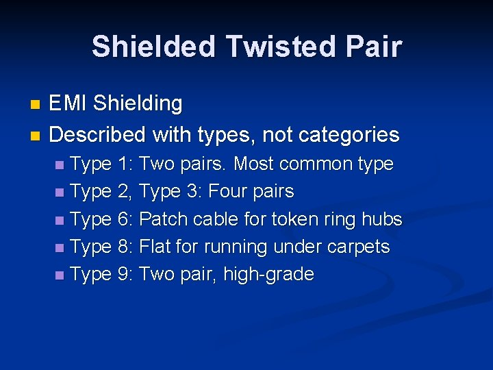 Shielded Twisted Pair EMI Shielding n Described with types, not categories n Type 1: