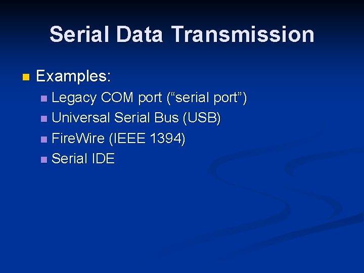 "Serial Data Transmission n Examples: Legacy COM port (""serial port"") n Universal Serial Bus"