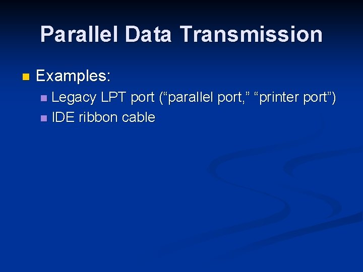 "Parallel Data Transmission n Examples: Legacy LPT port (""parallel port, "" ""printer port"") n"