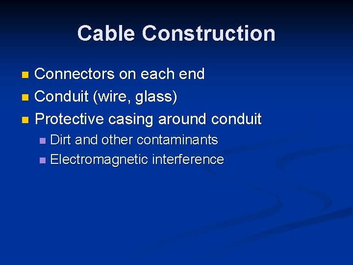 Cable Construction Connectors on each end n Conduit (wire, glass) n Protective casing around