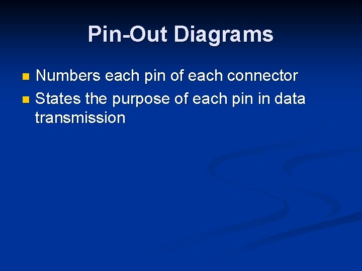 Pin-Out Diagrams Numbers each pin of each connector n States the purpose of each