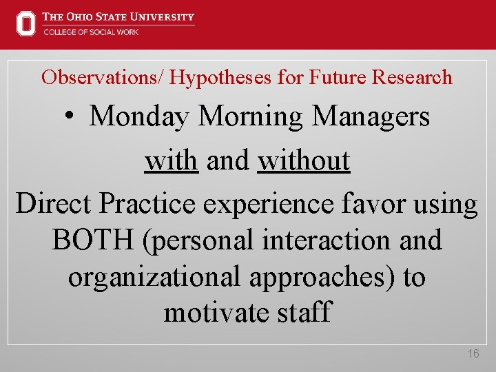 Observations/ Hypotheses for Future Research • Monday Morning Managers with and without Direct Practice