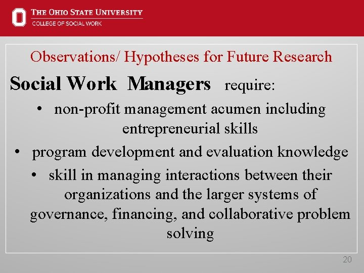 Observations/ Hypotheses for Future Research Social Work Managers require: • non-profit management acumen including