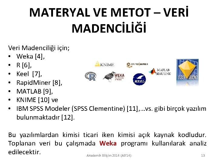 MATERYAL VE METOT – VERİ MADENCİLİĞİ Veri Madenciliği için; • Weka [4], • R