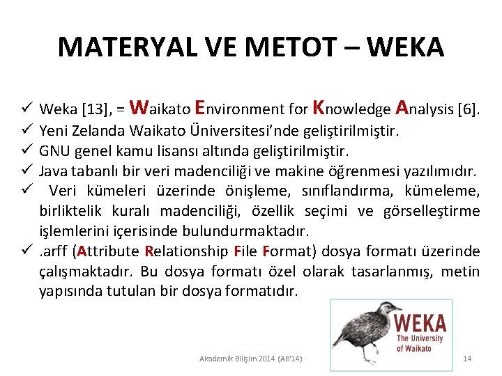 MATERYAL VE METOT – WEKA Weka [13], = Waikato Environment for Knowledge Analysis [6].