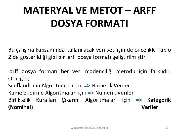 MATERYAL VE METOT – ARFF DOSYA FORMATI Bu çalışma kapsamında kullanılacak veri seti için