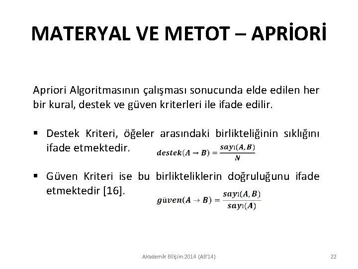 MATERYAL VE METOT – APRİORİ Apriori Algoritmasının çalışması sonucunda elde edilen her bir kural,