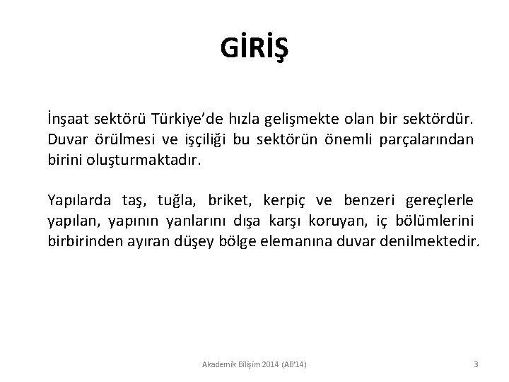GİRİŞ İnşaat sektörü Türkiye'de hızla gelişmekte olan bir sektördür. Duvar örülmesi ve işçiliği bu