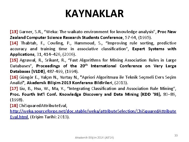 "KAYNAKLAR [13] Garner, S. R. , ""Weka: The waikato environment for knowledge analysis"", Proc"