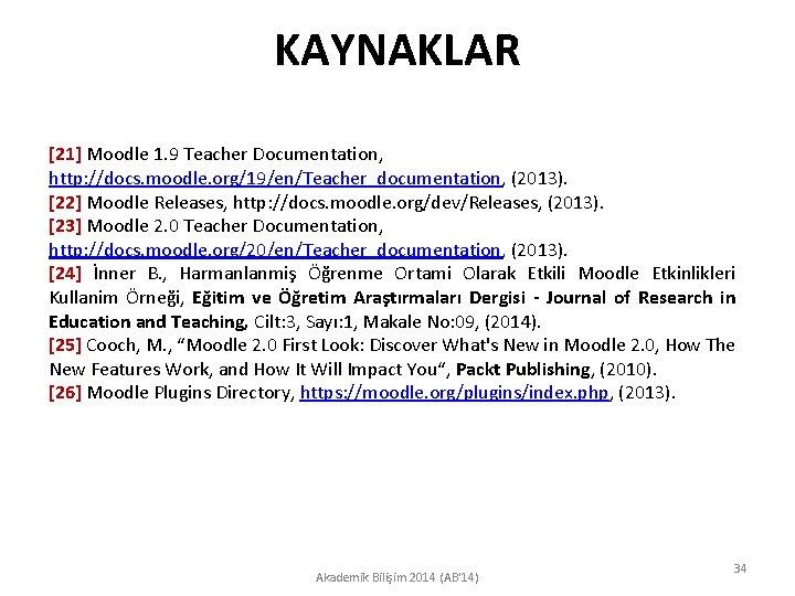 KAYNAKLAR [21] Moodle 1. 9 Teacher Documentation, http: //docs. moodle. org/19/en/Teacher_documentation, (2013). [22] Moodle