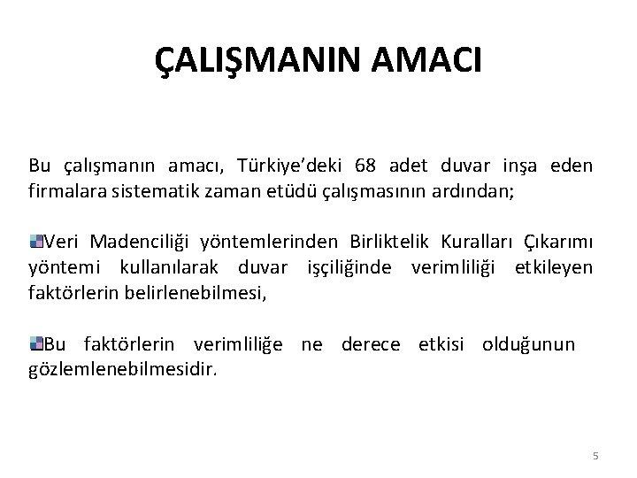 ÇALIŞMANIN AMACI Bu çalışmanın amacı, Türkiye'deki 68 adet duvar inşa eden firmalara sistematik zaman