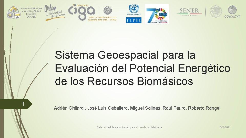 Sistema Geoespacial para la Evaluación del Potencial Energético de los Recursos Biomásicos 1 Adrián