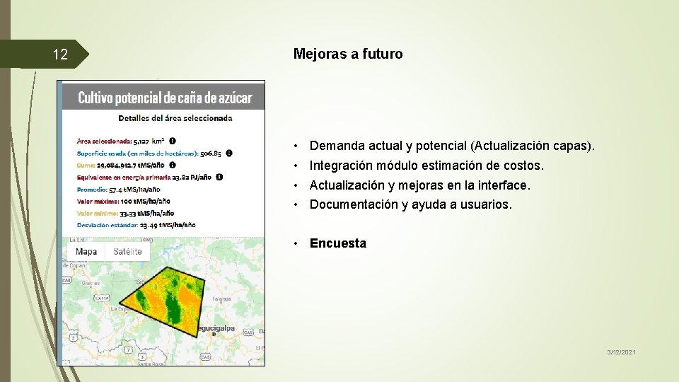 12 Mejoras a futuro • • Demanda actual y potencial (Actualización capas). Integración módulo