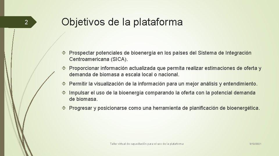 2 Objetivos de la plataforma Prospectar potenciales de bioenergía en los países del Sistema