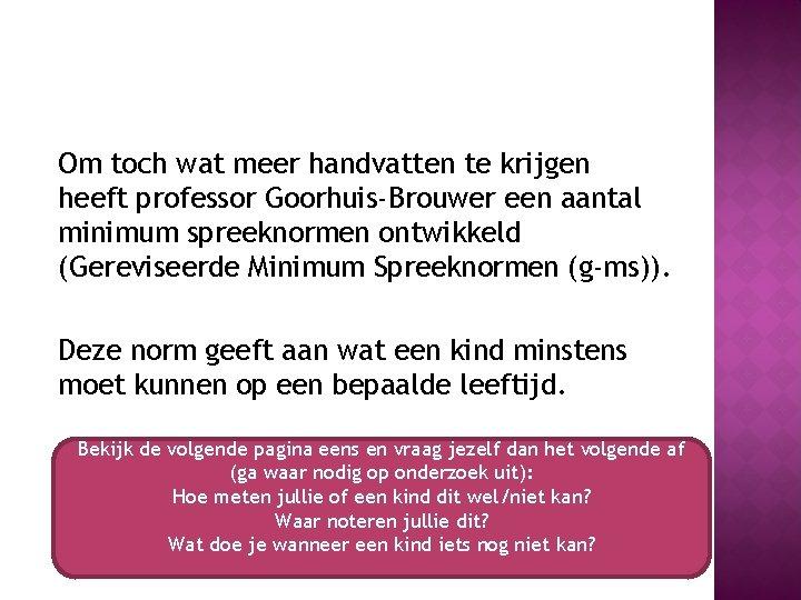 Om toch wat meer handvatten te krijgen heeft professor Goorhuis-Brouwer een aantal minimum spreeknormen
