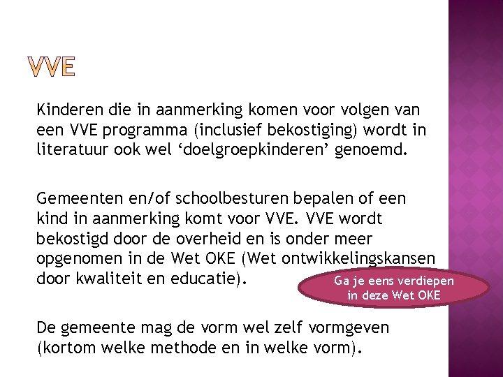 Kinderen die in aanmerking komen voor volgen van een VVE programma (inclusief bekostiging) wordt
