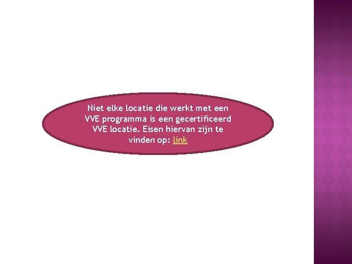 Niet elke locatie die werkt met een VVE programma is een gecertificeerd VVE locatie.