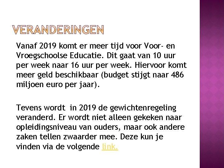 Vanaf 2019 komt er meer tijd voor Voor- en Vroegschoolse Educatie. Dit gaat van