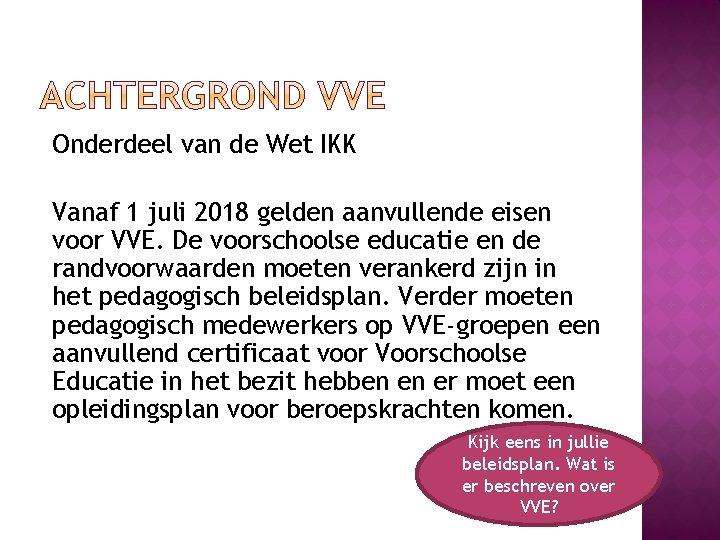 Onderdeel van de Wet IKK Vanaf 1 juli 2018 gelden aanvullende eisen voor VVE.